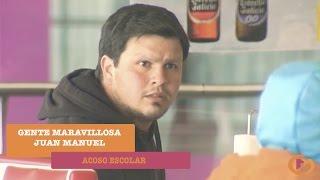 Gente Maravillosa contra el Acoso Escolar   Juan Manuel