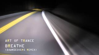 Art Of Trance - Breathe (Dawnseekers Remix)