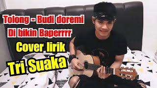 TOLONG - BUDI DOREMI (LIRIK) COVER BY TRI SUAKA