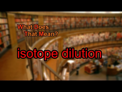 What does isotope dilution mean?
