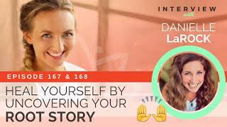 Ep 167 & 168 Sivana Podcast: Heal Yourself by Uncovering Your Root Story with Danielle LaRock