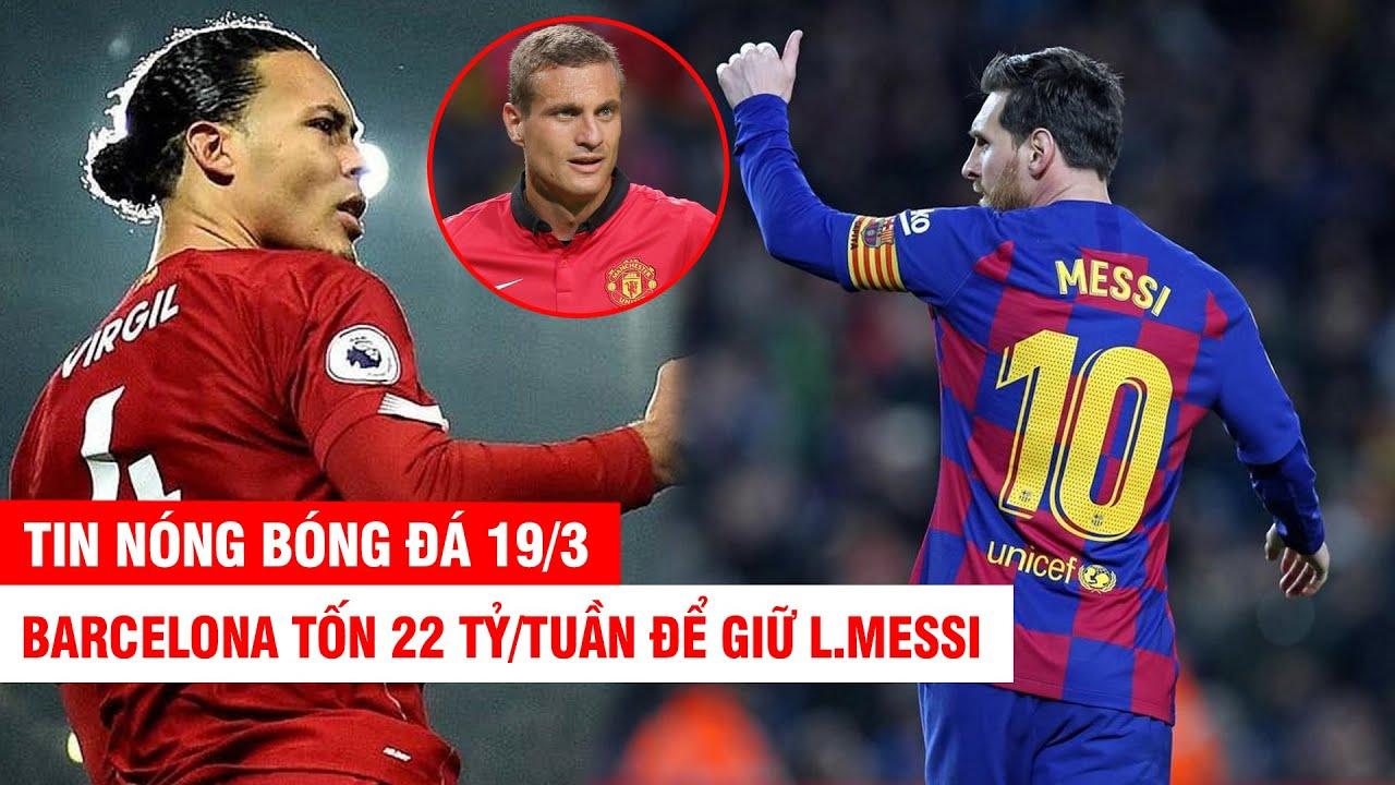 TIN NÓNG BÓNG ĐÁ 19/3 | Barca tốn 22 tỷ/tuần để giữ Messi – Van Dijk giỏi hơn huyền thoại Vidic???