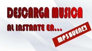 DESCARGA MUSICA AL INSTANTE CON MP3BUENO.ME - TUTORIAL EN ESPAÑOL