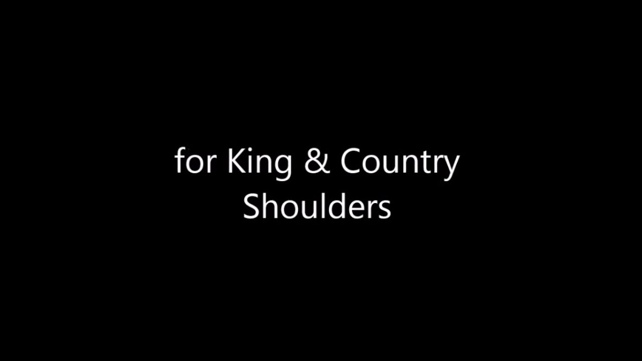 Shoulders by for KING & COUNTRY (Lyrics) - YouTube