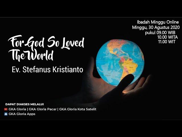 Kebaktian Umum - Ev. Stefanus Kristianto - For God So Loved The World - 30 Agustus 2020