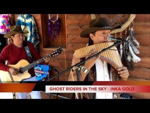 GHOST RIDERS IN TH E SKY | INKA GOLD live...