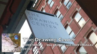 The Drawing Center / HIDEO YAMAKI・BILL LASWELL with DAVE DOUGLAS』...