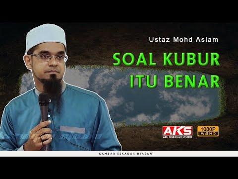 Soal KUBUR itu Benar | Ustaz Mohd Aslam