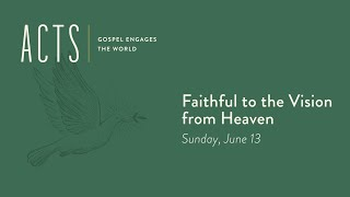 Faithful to the Vision from Heaven | 8:40am Worship Service (6/13/21)