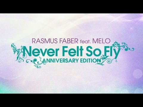 Rasmus Faber feat. Melo - Never Felt So Fly (Original Mix)