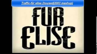 traffic für elise (housedj2003 mash up)