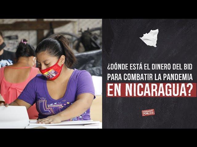 ¿Dónde está el dinero del BID para combatir la pandemia en Nicaragua?