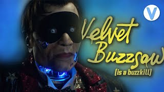 Velvet Buzzsaw (2019) is a Buzzkill | Movie Rant/Review