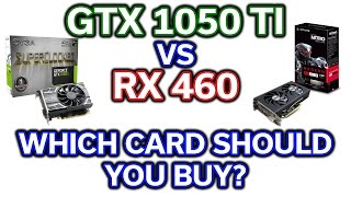 GTX 1050 TI vs RX 460 - Which Card Should You Buy?