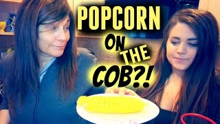 Popcorn on the Cob?!   Testing Buzzfeed w my Mom!