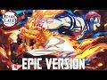 Demon Slayer: Akeboshi LiSA x Rengoku vs Akaza Theme | EPIC VERSION Mugen Train OP