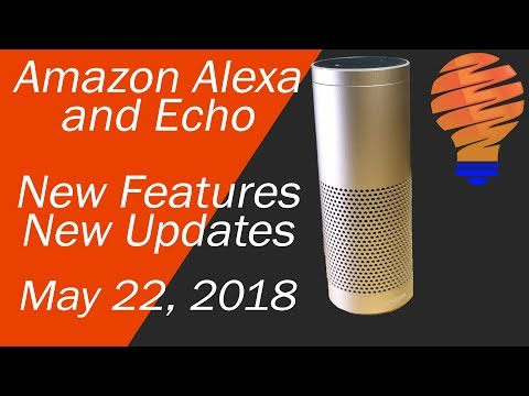 Amazon Alexa New Updates and New Features for May 22 2018