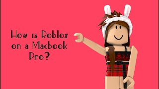 Is ROBLOX good on a MacBook Pro?