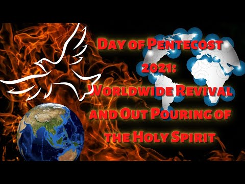 Day of Pentecost 2021 Worldwide Revival and Out Pouring of the Holy Spirit!