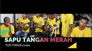 SAPU TANGAN MERAH - Yus Yunus (Cover)