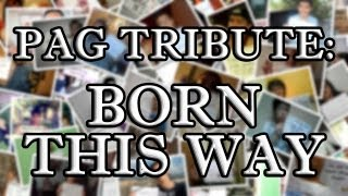 PAG TRIBUTE: BORN THIS WAY v2 (Henry Duran Cover)