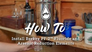 How to install Berkey PF-2™ Fluoride and Arsenic Reduction Elements