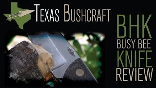 Texas Bushcraft: BHK Busy Bee Review