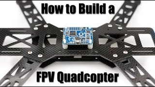 How to Build a FPV Quadcopter: Part 1