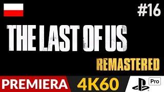 The Last of Us PL - Remastered 4K  #16 (odc.16)  Później | Gameplay po polsku