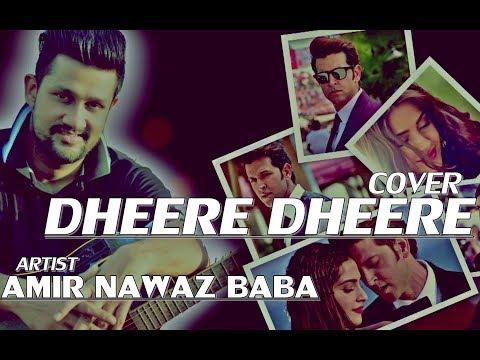 DHEERE DHEERE (Cover)  - Amir Nawaz Baba | Yo Yo Honey Singh | Hrithik Roshan | Sonam Kapoor