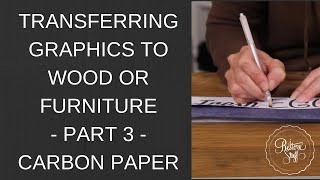 Transferring Graphics To Wood Or Furniture - Part 3 - Carbon Paper