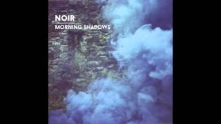 Noir - Morning Shadows (Original Mix) - Knee Deep In Sound