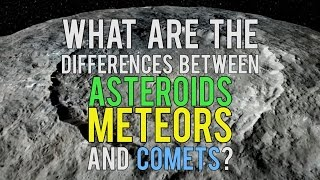 What Are The Differences Between Asteroids, Meteors And Comets?
