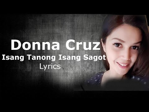 Donna Cruz - Isang Tanong Isang Sagot Lyrics (Kaye cal cover)