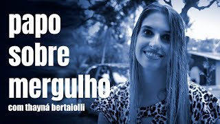 Papo Sobre Mergulho Ep.08 - Thayná Bertaiolli
