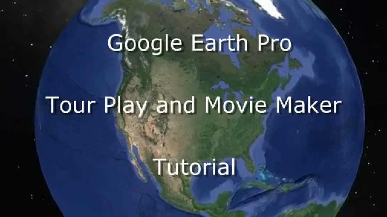 Google Earth Tour and Movie Maker