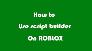How to: Use script builder on ROBLOX 2013 (Not Patched)
