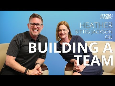Building a Team With Heather Sittig Jackson | #TomFerryShow Episode 111