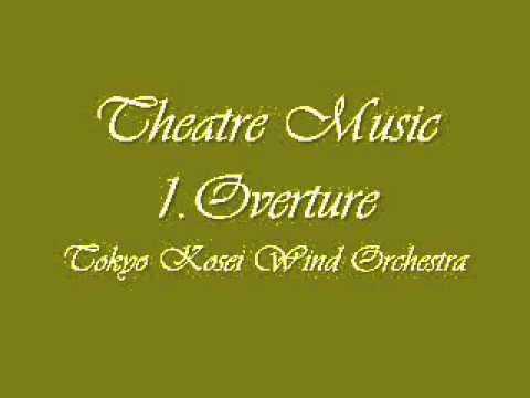 Theatre Music. 1.Overture. Tokyo Kosei Wind Orchestra.