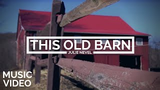 Julie Nevel | This Old Barn [MUSIC VIDEO]