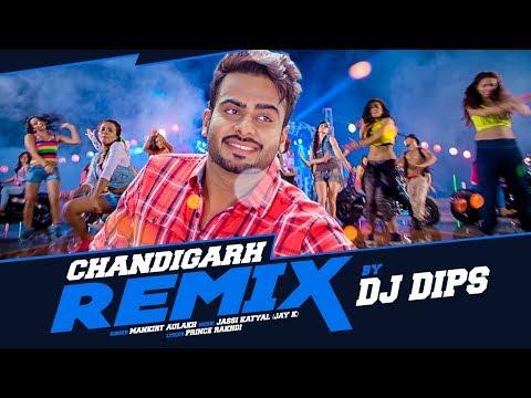 Mankirt Aulakh   Chandigarh - Remix   Dj Dips   Latest Remix Punjabi Song