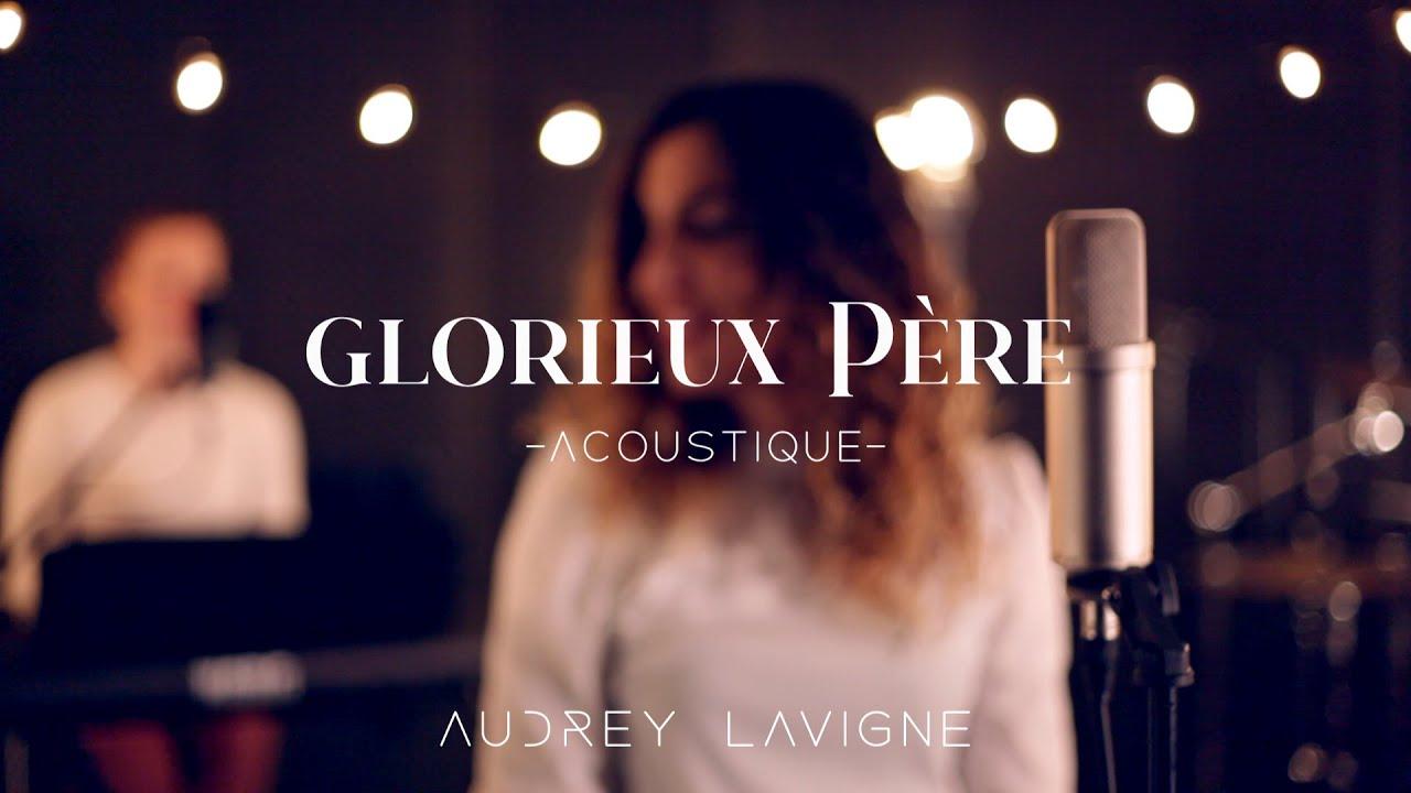 Glorieux Père - Audrey Lavigne   Worship Music
