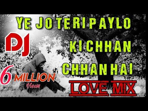 Ye jo teri paylo ki chhan chhan @DJ LOVE MIX