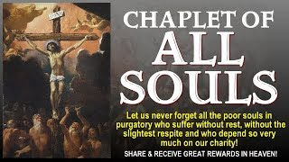 CHAPLET OF ALL SOULS - SHARE AND SAVE SOULS IN PURGATORY. YOUR REWARD IS GREAT IN HEAVEN!