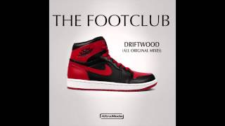 The Footclub - Driftwood (House Mix)