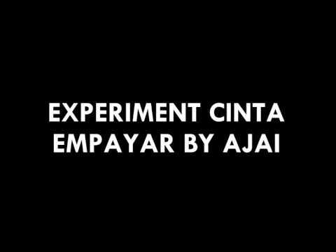 Experiment Cinta - Empayar By Ajai (lirik)