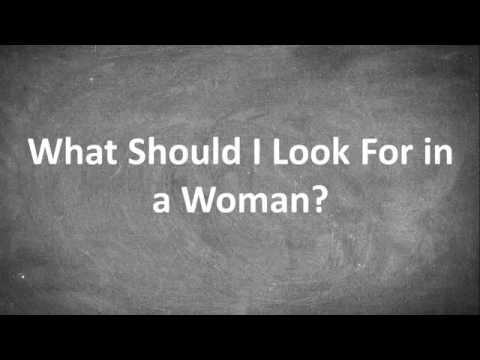 What Should I Look For in a Woman?