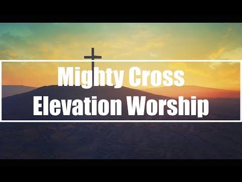 Mighty Cross - Elevation Worship (Lyrics)