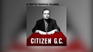 Citizen G.C. -  A Trip To Tropical Islands