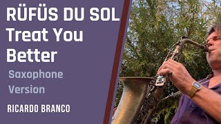 RÜFÜS DU SOL - Treat You Better  - Saxophone Cover  [feat. Ricardo Branco]
